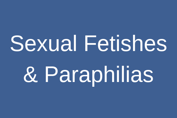 Sexual Fetishes & Paraphilias