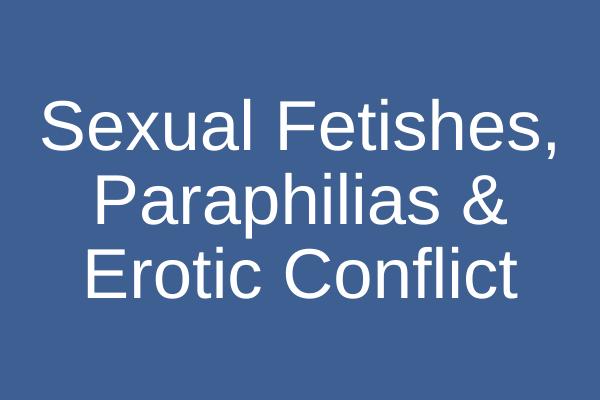 Sexual Fetishes & Paraphilias